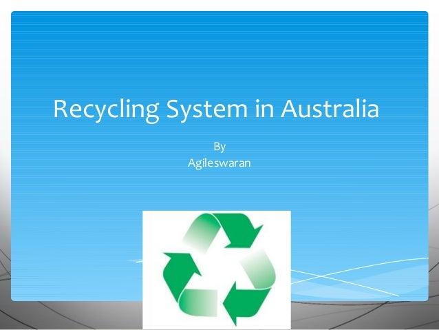 Recycling System in Australia                By           Agileswaran