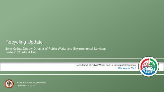 A Fairfax County, VA, publication Department of Public Works and Environmental Services Working for You! Recycling Update ...