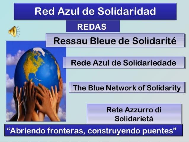 Red Azul de Solidaridad REDAS  Ressau Bleue de Solidarité Ressau Bleue de Solidarité Rede Azul de Solidariedade Rede Azul ...