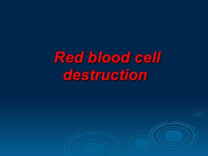 Red blood cell destruction