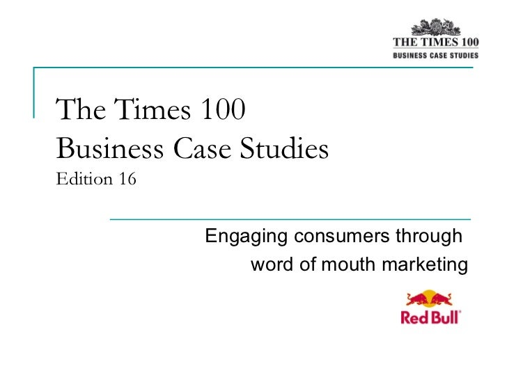 The Times 100  Business Case Studies Edition 16 Engaging consumers through  word of mouth marketing