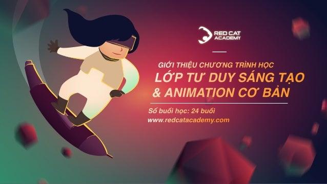 Khoá học Tư Duy Sáng Tạo và Animation Cơ Bản được tổ chức bởi Red Cat Academy dành cho tất cả các đối tượng muốn tìm hiểu ...