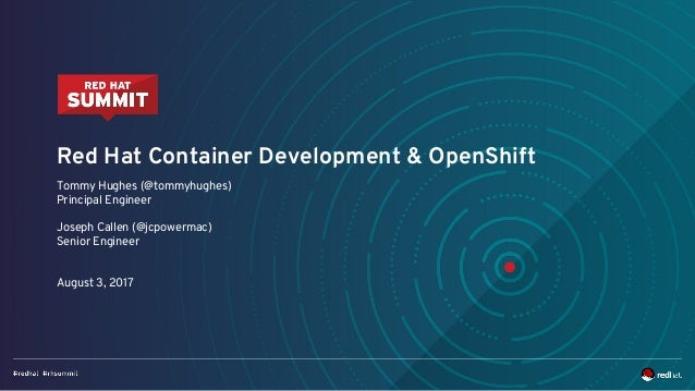 Red Hat Container Development & OpenShift Tommy Hughes (@tommyhughes) Principal Engineer Joseph Callen (@jcpowermac) Senio...