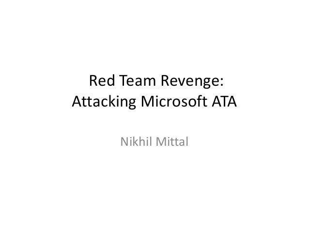 Red Team Revenge: Attacking Microsoft ATA Nikhil Mittal