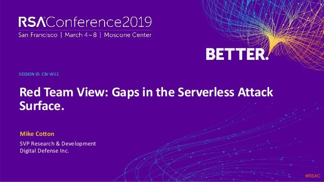 #RSAC SESSION ID: Mike Cotton Red Team View: Gaps in the Serverless Attack Surface. CSV-W12 SVP Research & Development Dig...