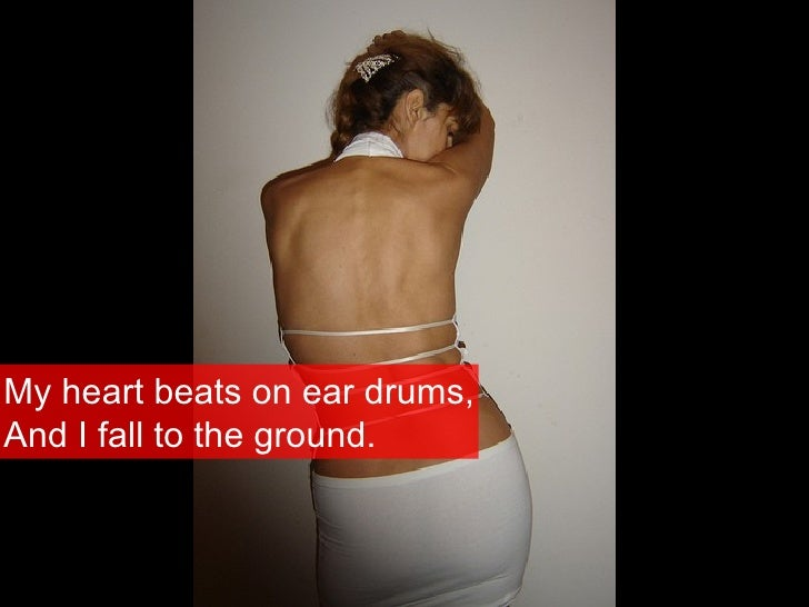 My heart beats on ear drums, And I fall to the ground.