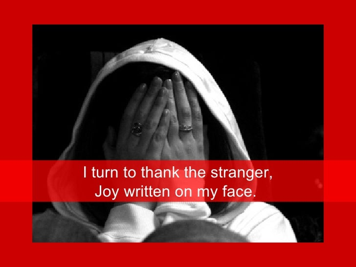 I turn to thank the stranger, Joy written on my face.
