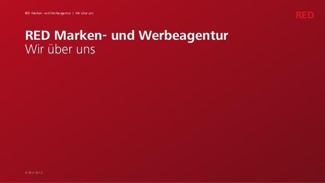 RED Marken- und Werbeagentur | Wir über uns© RED 2013REDRED Marken- und WerbeagenturWir über uns