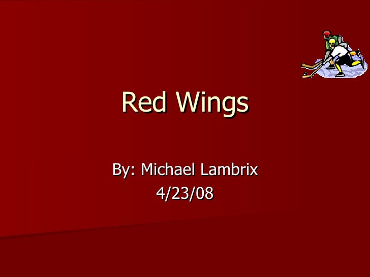 Red Wings By: Michael Lambrix 4/23/08