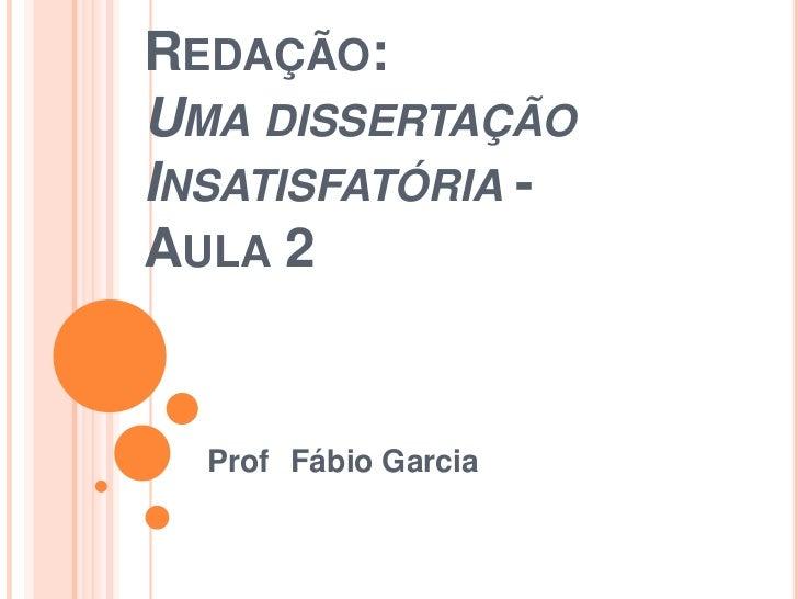 REDAÇÃO:UMA DISSERTAÇÃOINSATISFATÓRIA -AULA 2  Prof Fábio Garcia