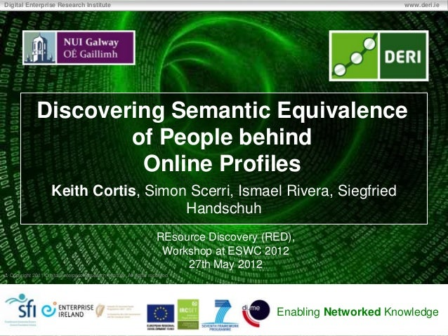 Digital Enterprise Research Institute  www.deri.ie  Discovering Semantic Equivalence of People behind Online Profiles Keit...