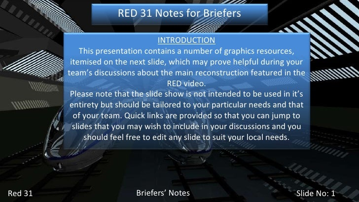 Briefers' Notes Red 31 Slide No:  RED 31 Notes for Briefers INTRODUCTION This presentation contains a number of graphics r...