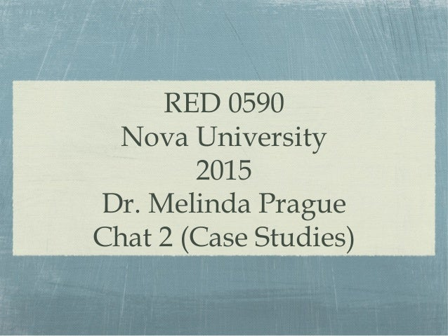RED 0590 Nova University 2015 Dr. Melinda Prague Chat 2 (Case Studies)