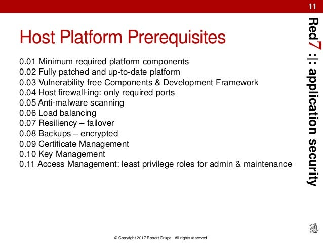 Red7:|:applicationsecurity © Copyright 2017 Robert Grupe. All rights reserved. 11 Host Platform Prerequisites 0.01 Minimum...