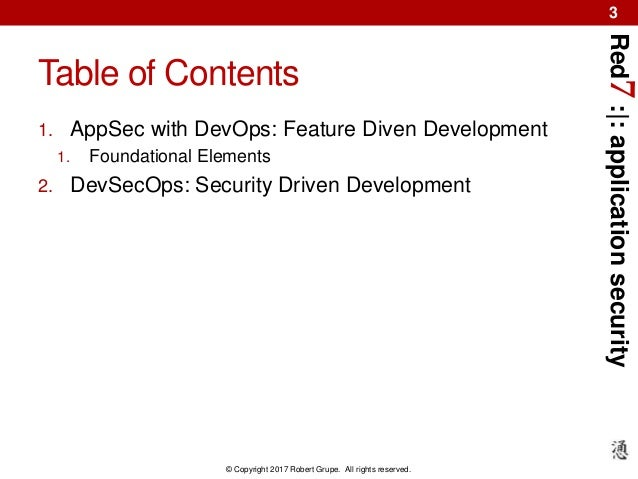 Red7:|:applicationsecurity © Copyright 2017 Robert Grupe. All rights reserved. 3 Table of Contents 1. AppSec with DevOps: ...