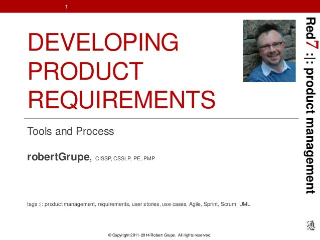Red7 :|: product management  DEVELOPING  PRODUCT  REQUIREMENTS  Tools and Process  robertGrupe, CISSP, CSSLP, PE, PMP  tag...