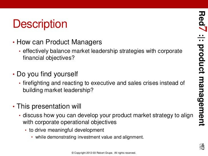Red7 :|: product managementDescription• How can Product Managers  • effectively balance market leadership strategies with ...