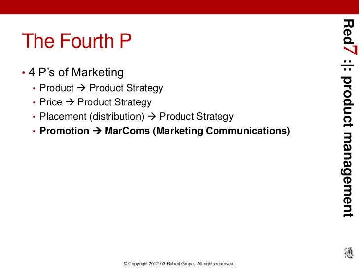 Red7 :|: product managementThe Fourth P• 4 P's of Marketing   • Product  Product Strategy   • Price  Product Strategy   ...