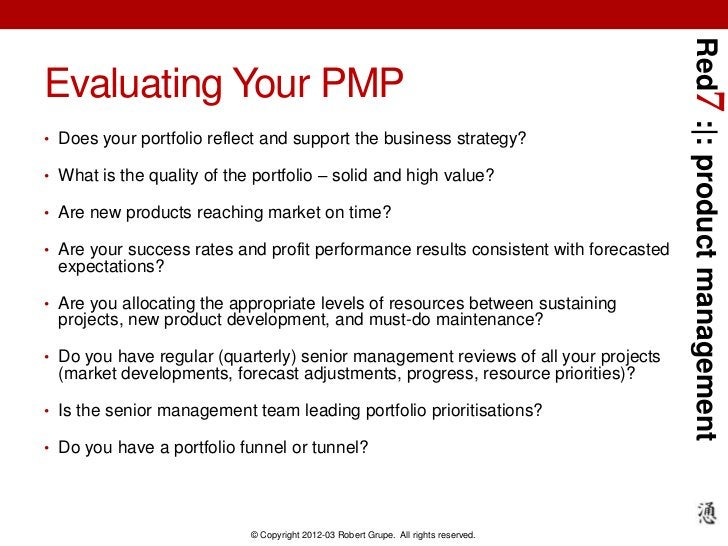 Red7 :|: product managementEvaluating Your PMP• Does your portfolio reflect and support the business strategy?• What is th...