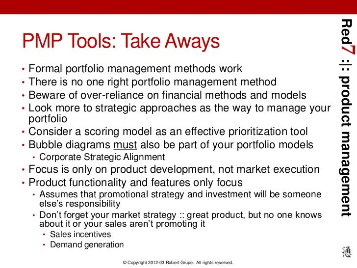Red7 : : product managementPMP Tools: Take Aways• Formal portfolio management methods work• There is no one right portfoli...