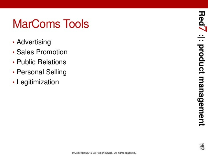 Red7 : : product managementMarComs Tools• Advertising• Sales Promotion• Public Relations• Personal Selling• Legitimization...