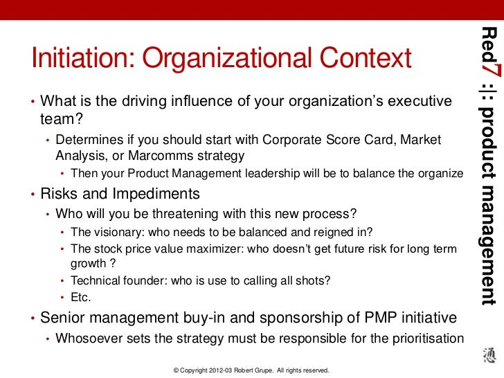 Red7 : : product managementInitiation: Organizational Context• What is the driving influence of your organization's execut...