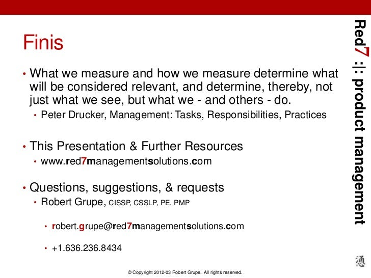 Red7 : : product managementFinis• What we measure and how we measure determine what will be considered relevant, and deter...