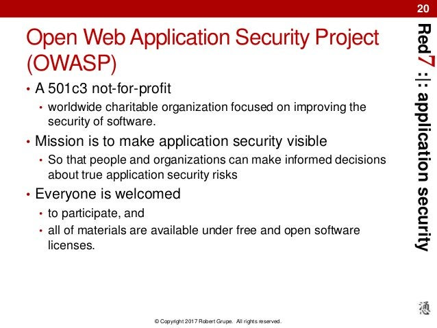 Red7:|:applicationsecurity © Copyright 2017 Robert Grupe. All rights reserved. 20 Open Web Application Security Project (O...