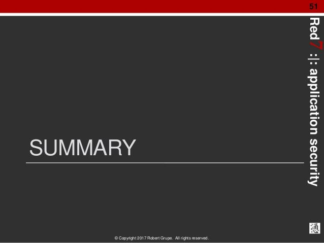 Red7:|:applicationsecurity © Copyright 2017 Robert Grupe. All rights reserved. 51 SUMMARY
