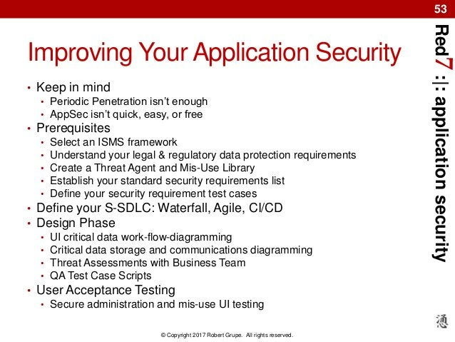 Red7:|:applicationsecurity © Copyright 2017 Robert Grupe. All rights reserved. 53 Improving Your Application Security • Ke...