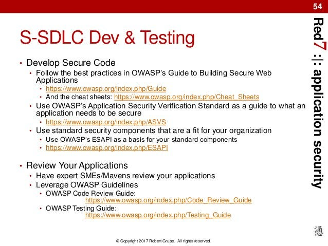 Red7:|:applicationsecurity © Copyright 2017 Robert Grupe. All rights reserved. 54 S-SDLC Dev & Testing • Develop Secure Co...