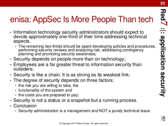 Red7:|:applicationsecurity © Copyright 2017 Robert Grupe. All rights reserved. 55 enisa: AppSec Is More People Than tech •...