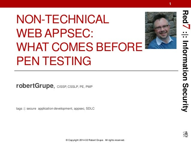 1  robertGrupe, CISSP, CSSLP, PE, PMP  tags :|: secure application development, appsec, SDLC  © Copyright 2014-02 Robert G...