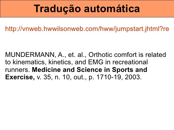 Tradução   automática http://vnweb.hwwilsonweb.com/hww/jumpstart.jhtml?recid=0bc05f7a67b1790ef409bfd03ef7308de214f3d982a4a...