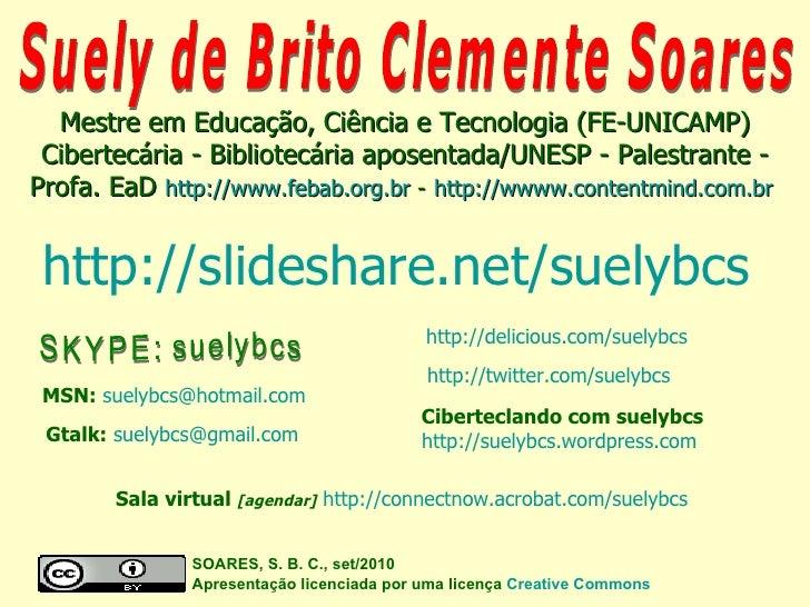 SKYPE: suelybcs Suely de Brito Clemente Soares SOARES, S. B. C., set/2010  Apresentação licenciada por uma licença  Creati...
