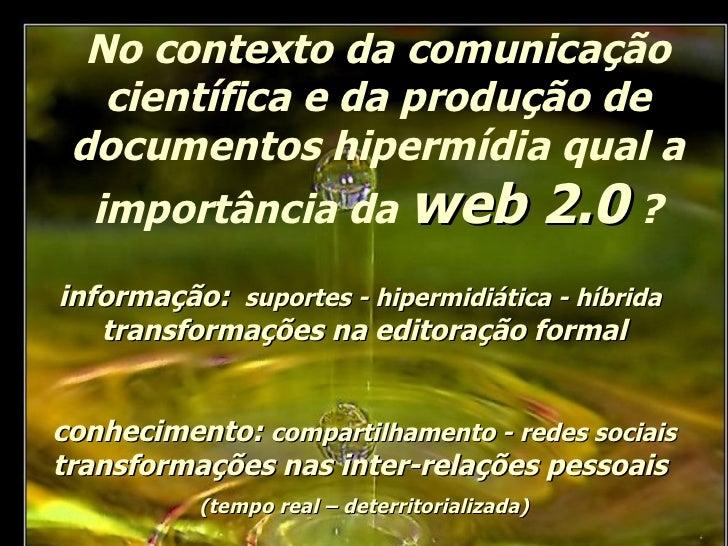 No contexto da comunicação científica e da produção de documentos hipermídia qual a importância da  web 2.0  ? conheciment...