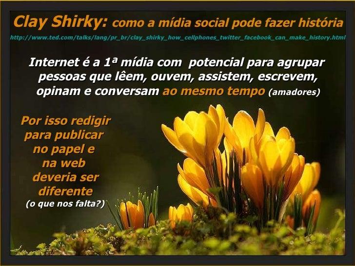 Clay Shirky:  como a mídia social pode fazer história http://www.ted.com/talks/lang/pr_br/clay_shirky_how_cellphones_twitt...