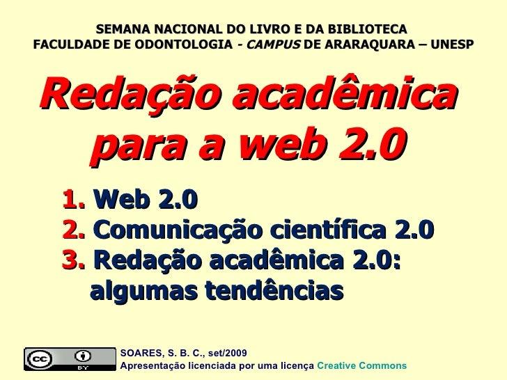 Redação acadêmica para a web 2.0 1.  Web 2.0   2.  Comunicação científica 2.0   3.  Redação acadêmica 2.0:    algumas tend...