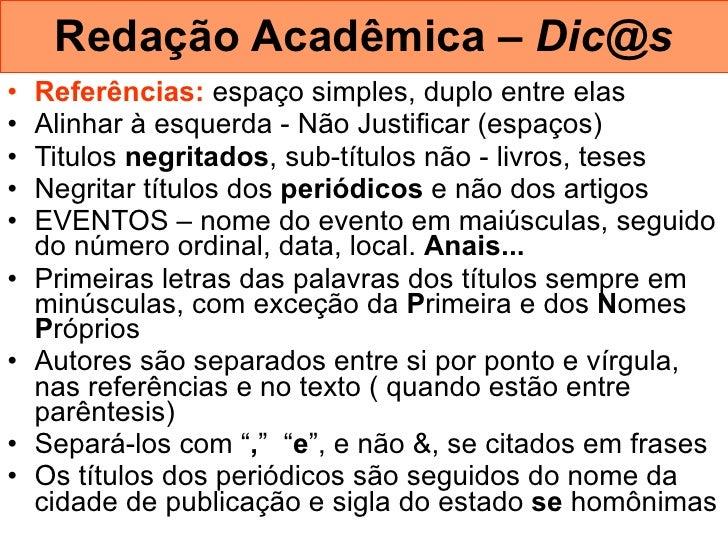 Redação Acadêmica –  [email_address] <ul><li>Referências:  espaço simples, duplo entre elas  </li></ul><ul><li>Alinhar à e...