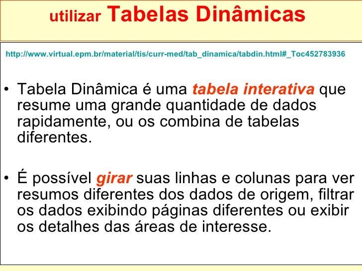 utilizar  Tabelas Dinâmicas   <ul><li>http://www.virtual.epm.br/material/tis/curr-med/tab_dinamica/tabdin.html#_Toc4527839...