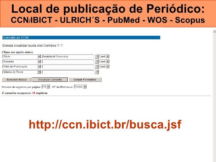 Local de publicação de Periódico:  CCN / IBICT - ULRICH´S - PubMed - WOS - Scopus http://ccn.ibict.br/busca.jsf