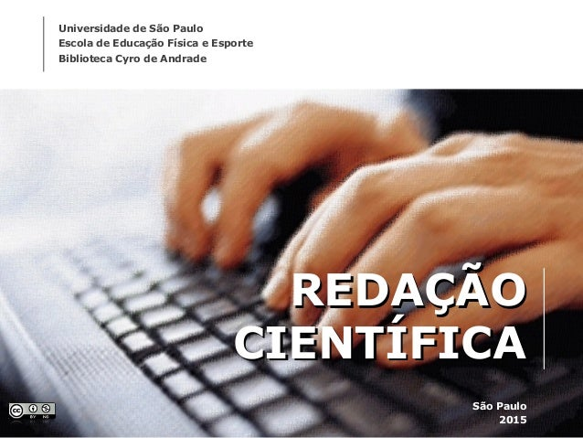 REDAÇÃOREDAÇÃO CIENTÍFICACIENTÍFICA São Paulo 2015 Universidade de São Paulo Escola de Educação Física e Esporte Bibliotec...