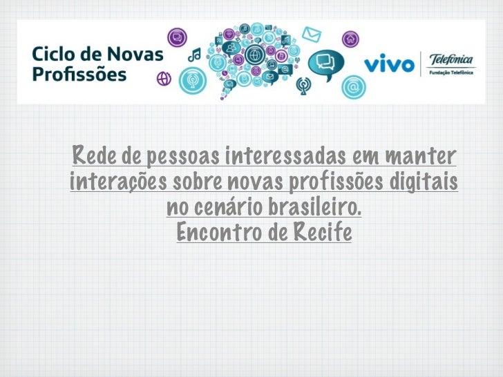 Rede de pessoas interessadas em manterinterações sobre novas profissões digitais          no cenário brasileiro.          ...