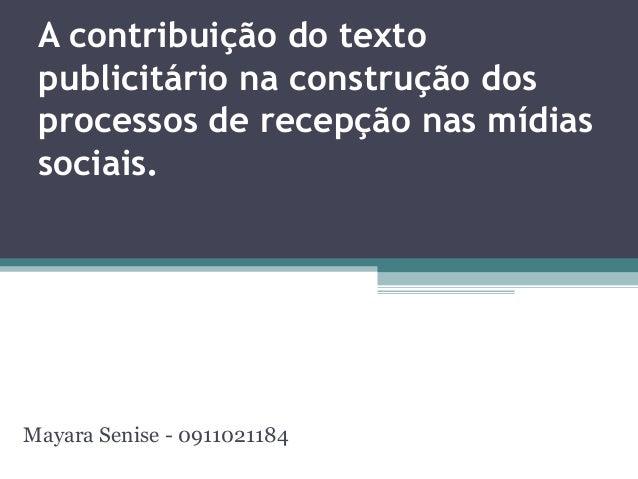 A contribuição do texto publicitário na construção dos processos de recepção nas mídias sociais. Mayara Senise - 0911021184