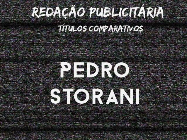 Redação publiciTária  Títulos comparativos  Pedro  Storani