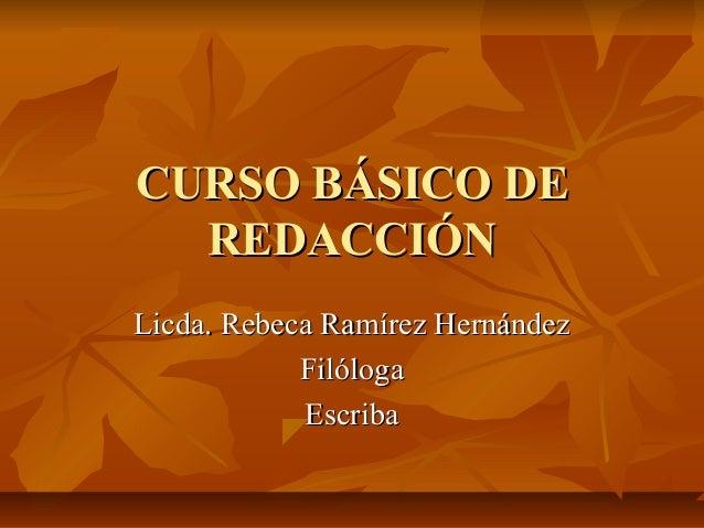 CURSO BÁSICO DE  REDACCIÓNLicda. Rebeca Ramírez Hernández            Filóloga            Escriba
