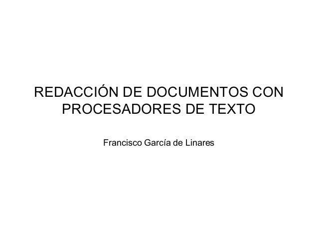 REDACCIÓN DE DOCUMENTOS CON PROCESADORES DE TEXTO Francisco García de Linares