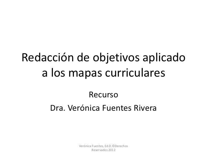 Redacción de objetivos aplicado   a los mapas curriculares               Recurso     Dra. Verónica Fuentes Rivera         ...