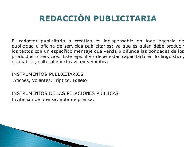El redactor publicitario o creativo es indispensable en toda agencia depublicidad u oficina de servicios publicitarios; ya...
