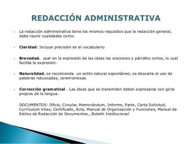  La redacción administrativa tiene los mismos requisitos que la redacción general,debe reunir cualidades como: Claridad:...